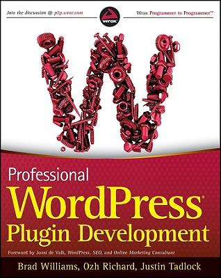 Professional WordPress Plugin Development By Williams, Brad/ Richard, Ozh/ Tadlock, Justin
